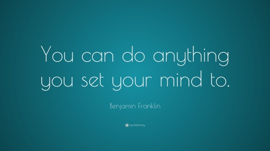 3766-benjamin-franklin-quote-you-can-do-anything-you-set-your-mind-to